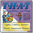 THAT: Teaching History and Things – Lights, Camera, Answer! Black American History by WINDMILL WORKS