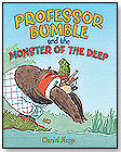 Professor Bumble and the Monster of the Deep by ABRAMS BOOKS