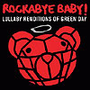 Rockabye Baby! Lullaby Renditions of Green Day by ROCKABYE BABY!