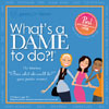 What's a DAME to do?!™ by games for dames™ by sisters 2 inc.