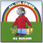 """All the Colors"" With Ira Marlowe by BRAINY TUNES RECORDS"