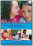 What Did You Say? A Guide to Speech Intelligibility in People With Down Syndrome by WOODBINE HOUSE