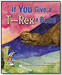 If You Give a T-Rex a Bone by DAWN PUBLICATIONS