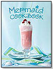 Mermaid Cook Book by GIBBS SMITH, PUBLISHER