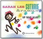 Sarah Lee Guthrie & Family - Go Waggaloo by SMITHSONIAN FOLKWAYS RECORDINGS