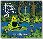 A Frog Named Sam by BEN RUDNICK AND FRIENDS