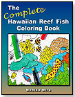 The Complete Hawaiian Reef Fish Coloring Book by LUCID HAWAII INC.