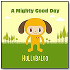 A Mighty Good Day by HULLABALOO
