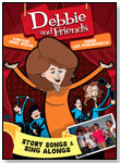 Debbie and Friends: Story Songs and Sing Alongs DVD by DEBBIE AND FRIENDS