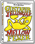 Gustafer Yellowgold's Mellow Fever by APPLE-EYE PRODUCTIONS