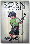 Born to Golf Wooden Sign by NOONTIDINGS INC.