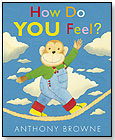 How Do You Feel? by Anthony Browne by CANDLEWICK PRESS
