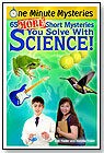 One Minute Mysteries: 65 More Short Mysteries You Solve With Science by SCIENCE, NATURALLY! LLC