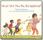 What Will You Be, Grandma? by CANDLEWICK PRESS